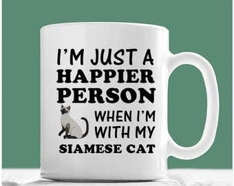 Siamese Cat Mug, I'm Just A Happier Person When I'm With My Siamese Cat, Siamese Cat Coffee Mug, Siamese Cat Gifts, I Love My Siamese Cat