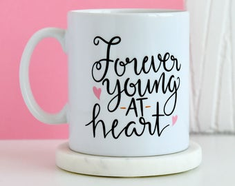 Forever Young At Heart Mug   Inspirational Quote Mug, Gifts For Him, Unique Mug, Office Mug, Gift Present Mugs, Gifts For Her