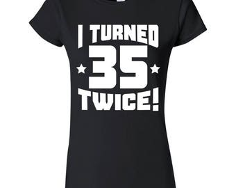 I Turned 35 Twice! Funny 70 Years Old 70th Birthday Women's T-Shirt