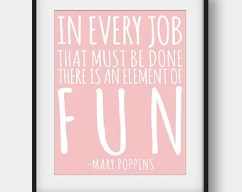 60% OFF Mary Poppins Quote, In Every Job That Must Be Done There Is An Element Of Fun, Printable Quotes, Girls Room Decor, Movie Quotes