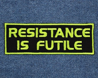 """Resistance Is Futile Patch – 4"""" x 1.5"""" Trekkie Patch – Resistance Patch – Nerd Patch – Nerdy Patch – Geek Patch – Geeky Embroidered Patch"""