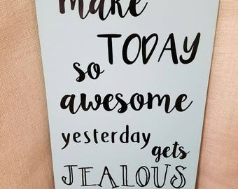 Make Today So Awesome Yesterday Gets Jealous, Wooden Sign, Home Decor,  Painted Sign, Custom Sign, Wall Quotes, Housewarming Gift