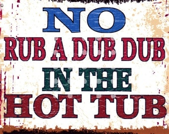 no rub a dub dub in the hot tub, Metal wall sign, retro, funny, jacuzzi, hot tub,pool,