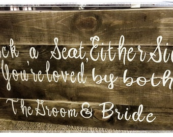 "Pick a Seat Either Side you're loved by both Groom and Bride-20""x20"" rustic Wedding sign-rustic- wedding decor-Farmhouse wedding-Rustic sign"