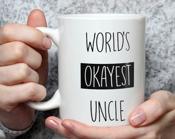 World's Okayest Uncle Mug - Funny Coffee Mug Perfect Gift For Uncle