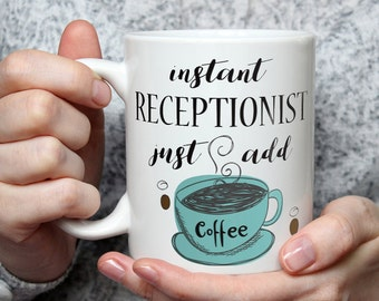 Instant Receptionist, Just Add Coffee - Funny Coffee Mug Perfect Novelty Gag Gift For Receptionist