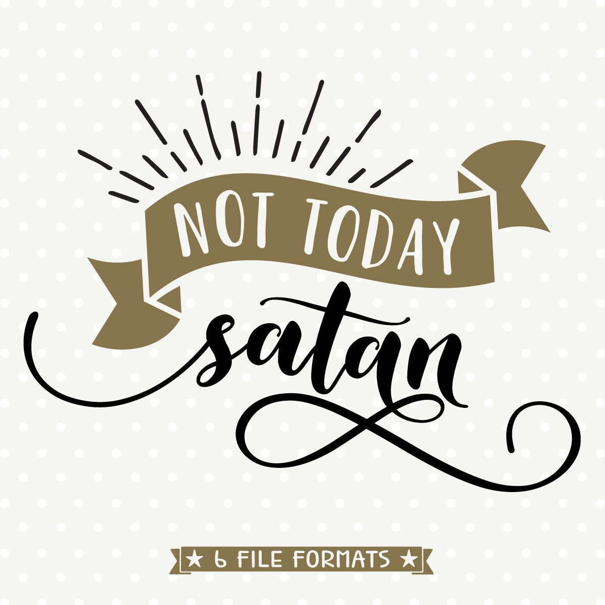 Not Today Satan Cuttable Christian Svg File Religious