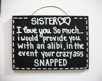 CRAZY SISTER SIGN, Love my sister,Alibi, funny,humorous,wood sign
