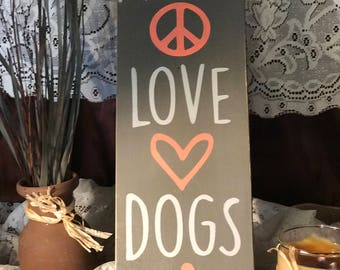 Peace * Love * Dogs  - Hand-Painted Wood Sign