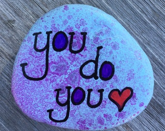 You do you.  Painted rock.