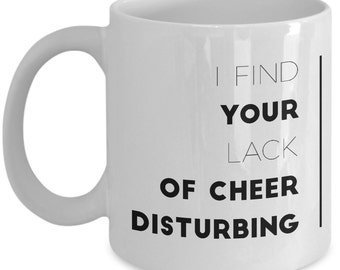 Funny Christmas Coffee Mug - I Find Your Lack of Cheer Disturbing - Best Christmas gift with Quotes   - Unique gift mug for him, her