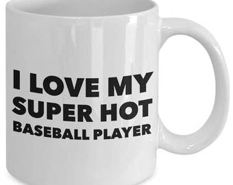 I love my super hot baseball player  - Unique gift mug for baseball player, him, her, husband, wife, boyfriend, men, women