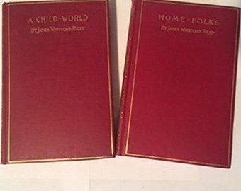 A Child-World (1897) and Home-Folks (1900) by James Whitcomb Riley