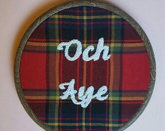 Hand Embroidered Scottish Wall Art - Tartan Fabric - Och Aye Slogan - 6 inch hoop - Home Gifts
