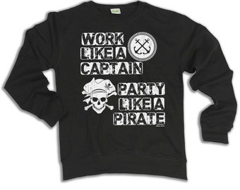Work Like A Captain Party Like a PIRATE Hoodie Or Sweater Christmas Sailing