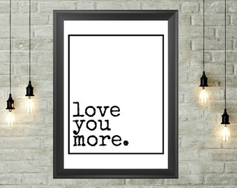 Love You More Quote Printable 8x10, Instant Download