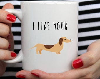 I Like Your Wiener Mug | Cute Mug | Dachshund Mug | Custom Pet Mug | Doxie Mug | Dog Mug | Sausage Dog Mug | Funny Quote |Wiener Mug