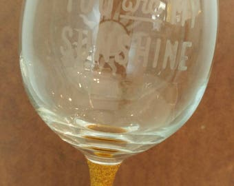 You Are My Sunshine Glittered Wine Glass.