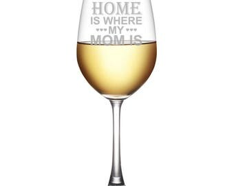 Home is Where My Mom Is Engraved 18oz Wine Glass - Mother's Day Gift - Birthday Gift - WG18OZ-A1237Q