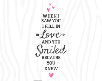 SVG / DXF - When I Saw You I Fell In Love And You Smiled Because You Knew, Instant Download (Funny Cute Vector Art / Saying)