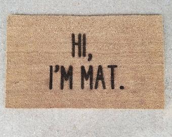 HI, I'M MAT. Personalized Doormat