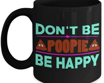 Don't Be Poopie Be Happy Black 11 oz Mug