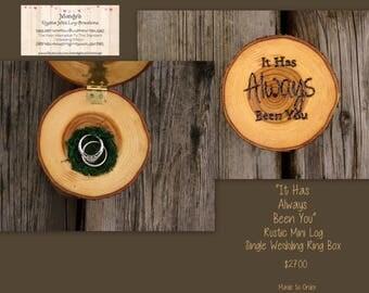 It Has Always Been You - Rustic Mini Log Single Wedding Ring Box