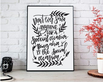 Don't Save Anything For a Special Occasion - downloadable hand lettered print