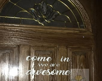 Come in we are Awesome temporary vinyl door decal | Door Greeting | Door Decal | Front Door Decal | Front Door Greeting | Door Sticker