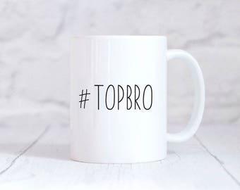 Top Bro Mug Brother gift Greatest Brother Hashtag Top Bro Mug