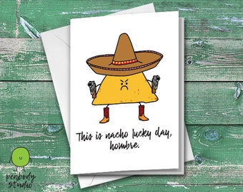Nacho Lucky Day Funny Greeting Card - Birthday, Anniversary, Kids, Teens, Love, Sympathy, Peabody Studio Card