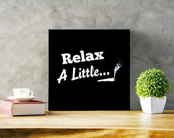 "16"" x 16"" Mounted Canvas ""Relax A Little"""