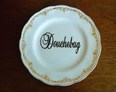 Douchebag hand painted vintage china plate with hanger recycled humor display man cave wall decor