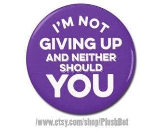 """I'm Not Giving Up And Neither Should You Button 1.25"""" or 2.25"""" Pinback Pin Button President Campaign Nasty Woman, Hillary Clinton SNL"""