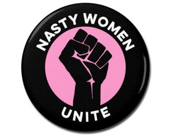 "Nasty Women Unite Button, 1.25"" or 2.25"" Pinback Pin Button Badge, Protest, Anti Trump, Hillary Clinton Nasty Woman, Not My President"