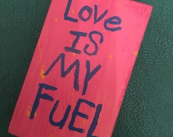 Original Painting Wood Block Art Word Painting - Handmade Handpainted by Nay - Love Is My Fuel