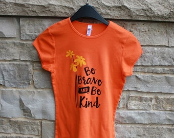 Be Brave and Be Kind Women's T Shirt - Orange Shirt