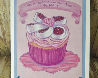 Pink Glitter Cupcake Greeting Card ~ They are Satisfied with Good Things  ~ Psalm 104:28 Scripture ~ Chalk Pastels Art