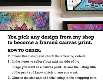 You pick any design from my shop to become a framed canvas print