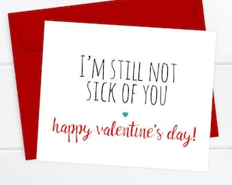 Boyfriend Card Funny Valentine's Day Card, Funny Valentine, Snarky Card, Girlfriend Valentines, I'm still not sick of you, Happy Valentine's