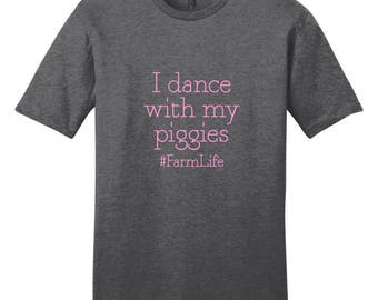 I Dance With My Piggies - Farm Life - Funny Farm Animal Quote T-Shirt