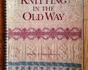 Vintage 1985 Knitting in the Old Way Pattern Book Priscilla Gibson-Roberts