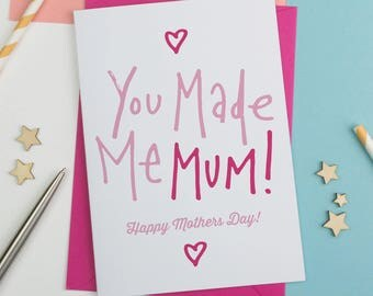 You made me Mother's Day Card, Mothersday Card, Card for Mum, card for Mom