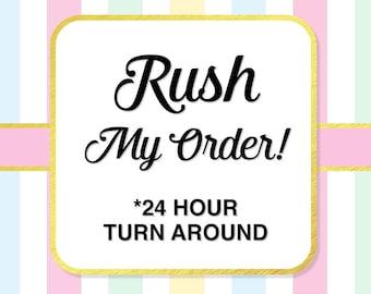 RUSH My Order Fee, 24 Hour Turnaround