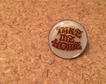 Vintage Take Me Home enamel pin