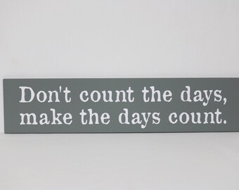 Ready To Ship - Inspirational wood sign, custom sign - Don't count the days, make the days count - Wood Sign