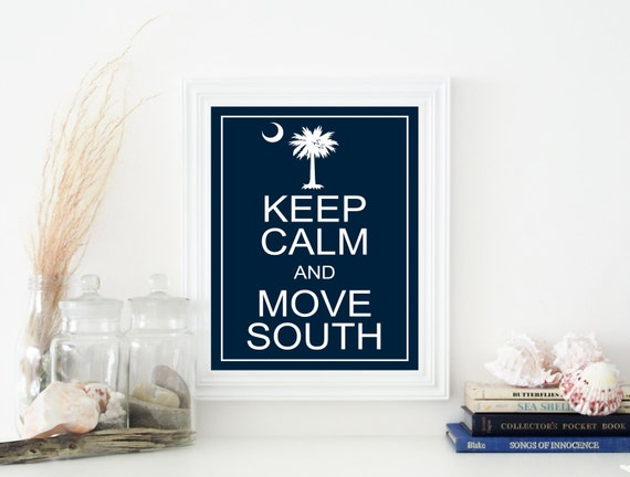 "PRINTED - The ORIGINAL Keep Calm and Move South / South Carolina Wall Art - 8"" x 10"""