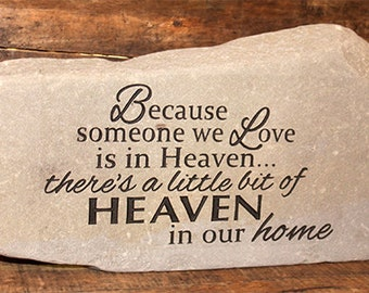 "Engraved Natural Stone - ""Because someone we love is in heaven, there's a little bit of heaven in our home"""