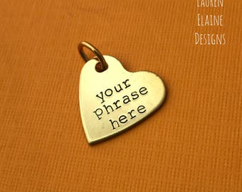 Custom Hand Stamped Brass Heart Charm- Choose the Phrase and Font