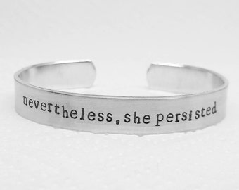 "Nevertheless, she persisted:  3/8"" hand stamped aluminum cuff bracelet"